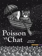 Couverture du livre « Poisson et chat » de Joan Grant et Neil Curtis aux éditions Rue Du Monde
