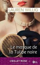 Couverture du livre « L'oeillet rose T.2 ; le masque de la tulipe noire » de Lauren Willig aux éditions Diva