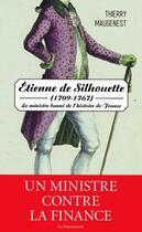 Couverture du livre « Etienne de Silhouette (1709-1767) ; le ministre banni de l'histoire de France » de Thierry Maugenest aux éditions La Decouverte