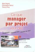 Couverture du livre « Ce que manager par projet veut dire » de Thierry Picq et Christophe Falcoz et Alain Asquin aux éditions Organisation
