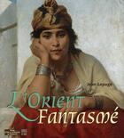 Couverture du livre « L'Orient fantasmé » de Jean Lapage aux éditions Somogy