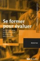 Couverture du livre « Se former pour évaluer ; se donner une problématique et élaborer des concepts » de Michel Vial aux éditions De Boeck Superieur