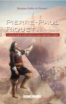 Couverture du livre « Pierre-Paul Riquet (1609-1680) ; l'incroyable aventure du canal des Deux-Mers » de Monique Dollin Du Fresnel aux éditions Sud Ouest Editions