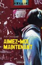 Couverture du livre « Aimez-moi maintenant » de Axl Cendres aux éditions Sarbacane