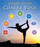 Couverture du livre « Chakra yoga ; 7 clés pour éveiller le divin qui sommeille en vous » de Judith Anodea aux éditions Medicis