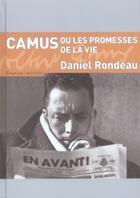 Couverture du livre « Camus ou les promesses de la vie » de Daniel Rondeau aux éditions Menges