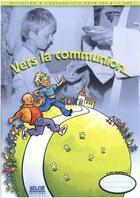 Couverture du livre « Vers la communion ; livret 8 -11 ans » de Collectif aux éditions Siloe Sype