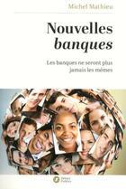 Couverture du livre « Nouvelles banques » de Michel Mathieu aux éditions Nouveaux Debats Publics