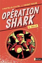 Couverture du livre « Opération Shark T.2 ; Julia » de Christelle Chatel et Vincent Roche aux éditions Nathan