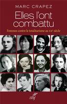 Couverture du livre « Elles l'ont combattu ; femmes contre le totalitarisme au XXe siècle » de Marc Crapez aux éditions Cerf