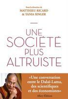 Couverture du livre « Vers une société altruiste » de Matthieu Ricard et Tania Singer aux éditions Pocket