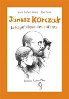 Couverture du livre « Janusz Korczak ; la république des enfants » de Irene Cohen-Janca et Elsa Oriol aux éditions A Dos D'ane