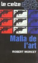 Couverture du livre « Mafia De L'Art » de Robert Morcet aux éditions Vauvenargues