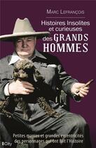 Couverture du livre « Histoires insolites et excentriques des grands hommes » de Marc Lefrancois aux éditions City