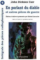 Couverture du livre « Intégrale des pièces radiophoniques t.4 ; en parlant du diable et autres pièces de guerre » de John Dickson Carr aux éditions Atalante