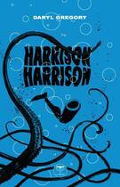 Couverture du livre « Harrison Harrison » de Daryl Gregory aux éditions Le Belial