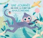 Couverture du livre « Une journée dans la forêt amazonienne » de Ella Bailey aux éditions Gallimard-jeunesse
