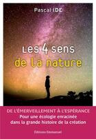 Couverture du livre « Les 4 sens de la nature ; brève histoire de la création » de Pascal Ide aux éditions Emmanuel