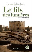 Couverture du livre « Le temps des blés t.2 ; le fils des Lumières » de Guillaume Trotignon aux éditions Marivole