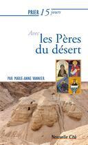 Couverture du livre « Prier 15 jours avec... ; les Pères du désert » de Marie-Anne Vannier aux éditions Nouvelle Cite