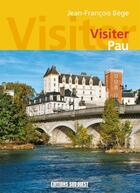 Couverture du livre « Visiter Pau » de Jean-Francois Bege aux éditions Sud Ouest Editions