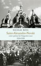 Couverture du livre « Saint-Alexande-Nevski ; centre spirituel de l'émigration russe » de Nicolas Ross aux éditions Syrtes