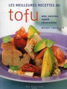 Couverture du livre « Meilleures Recettes Au Tofu (Les) » de Wendy Sweetser aux éditions Guy Saint-jean