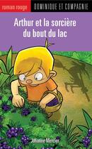 Couverture du livre « Arthur et la sorcière du bout du lac » de Johanne Mercier aux éditions Dominique Et Compagnie