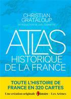 Couverture du livre « Atlas historique de la France » de Christian Grataloup aux éditions Arenes