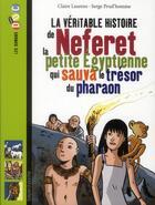 Couverture du livre « La véritable histoire de Neferet ; la petite égyptienne qui sauva le trésor du pharaon » de Claire Laurens et Serge Prud'Homme aux éditions Bayard Jeunesse
