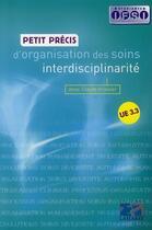Couverture du livre « Petit precis d'organisation des soins ; interdisciplinarité » de Griesser aux éditions Lamarre