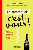 Couverture du livre « Le sommelier, c'est vous ! » de Jacques Orhon et Caroline Chagnon aux éditions Editions De L'homme
