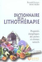 Couverture du livre « Dictionnaire De La Lithotherapie » de Boschiero Reynald Ge aux éditions Ambre