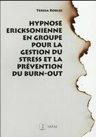 Couverture du livre « Hypnose ericksonienne en groupe pour gerer le stress et prevenir le burnout » de Robles T. aux éditions Satas