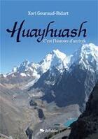 Couverture du livre « Huayhuash ; c'est l'histoire d'un trek » de Xori Gouraud-Bidart aux éditions Jepublie
