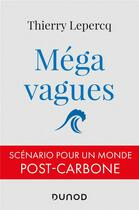 Couverture du livre « Mégavagues ; scénario pour un monde post-carbone » de Thierry Lepercq aux éditions Dunod