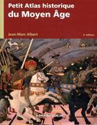 Couverture du livre « Petit atlas historique du Moyen Age (2e édition) » de Jean-Marc Albert aux éditions Armand Colin