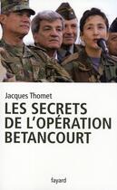 Couverture du livre « Les secrets de l'opération Betancourt » de Jacques Thomet aux éditions Fayard
