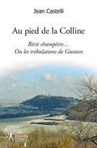 Couverture du livre « Au Pied De La Colline » de Jean Castelli aux éditions Edilivre-aparis