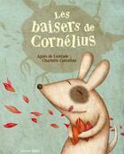 Couverture du livre « Les baisers de Cornélius » de Agnes De Lestrade et Charlotte Cottereau aux éditions Balivernes