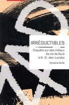 Couverture du livre « Irréductibles ; enquête sur des milieux de vie de Bure à N.-D.-des-Landes » de Sylvaine Bulle aux éditions Uga Éditions