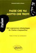 Couverture du livre « Paese che vai motto che trovi ; 1001 expressions idiomatiques de l'italien d'aujourd'hui ; niveau 2 » de Teulier La-Mastra aux éditions Ellipses Marketing