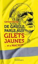 Couverture du livre « De Gaulle parle aux gilets jaunes » de Gerard Bardy aux éditions Telemaque