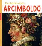 Couverture du livre « En chemin avec... Arcimboldo » de Christian Demilly et Didier Barraud aux éditions Hazan