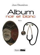 Couverture du livre « Album noir et blanc » de Jean Daumezon aux éditions Elzevir