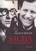 Couverture du livre « Sacha le magnifique ! » de Francis Huster aux éditions Seguier
