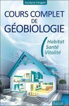 Couverture du livre « Cours complet de géobiologie ; habitat, santé, vitalité » de Jocelyne Fangain aux éditions Trajectoire