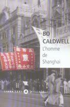 Couverture du livre « L'homme de Shanghaï » de Bo Caldwell aux éditions Liana Levi