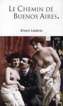Couverture du livre « Le chemin de Buenos Aires » de Albert Londres aux éditions Arlea