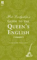 Couverture du livre « Her Ladyship's Guide to the Queen's English » de Taggart Caroline aux éditions Pavilion Books Company Limited
